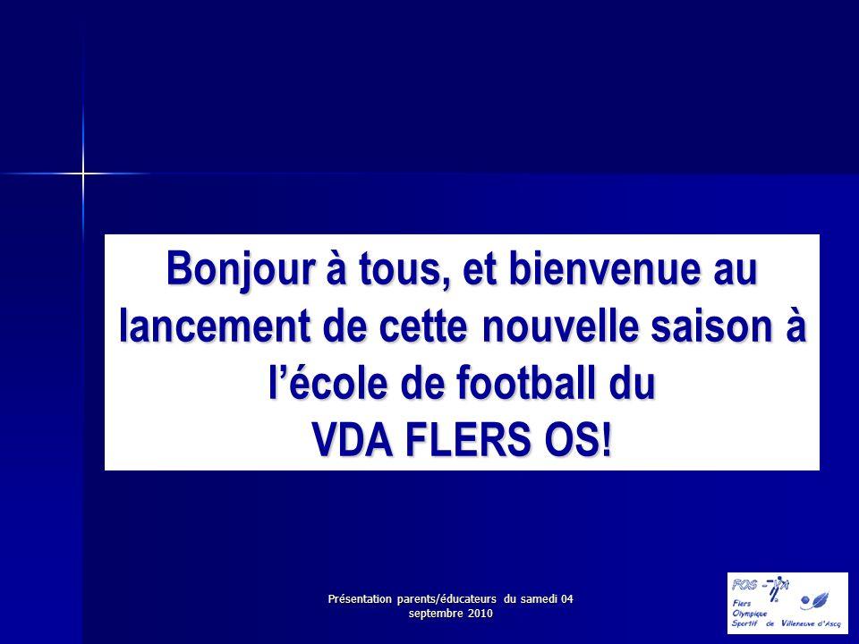 Présentation parents/éducateurs du samedi 04 septembre 2010 Présentation de lécole de football du VDA FLERS OS 1.
