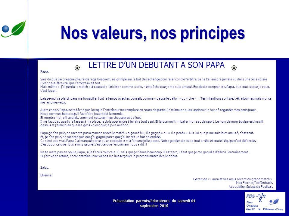 Présentation parents/éducateurs du samedi 04 septembre 2010 Nos valeurs, nos principes LETTRE DUN DEBUTANT A SON PAPA Papa, Sais-tu que jai presque pl