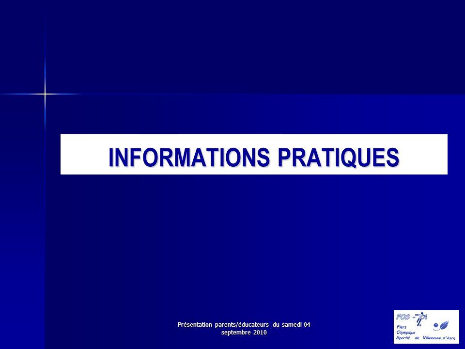 Présentation parents/éducateurs du samedi 04 septembre 2010 INFORMATIONS PRATIQUES