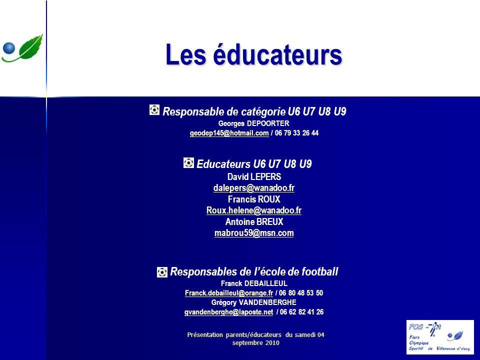 Présentation parents/éducateurs du samedi 04 septembre 2010 Les éducateurs Responsable de catégorie U6 U7 U8 U9 Georges DEPOORTER geodep145@hotmail.co