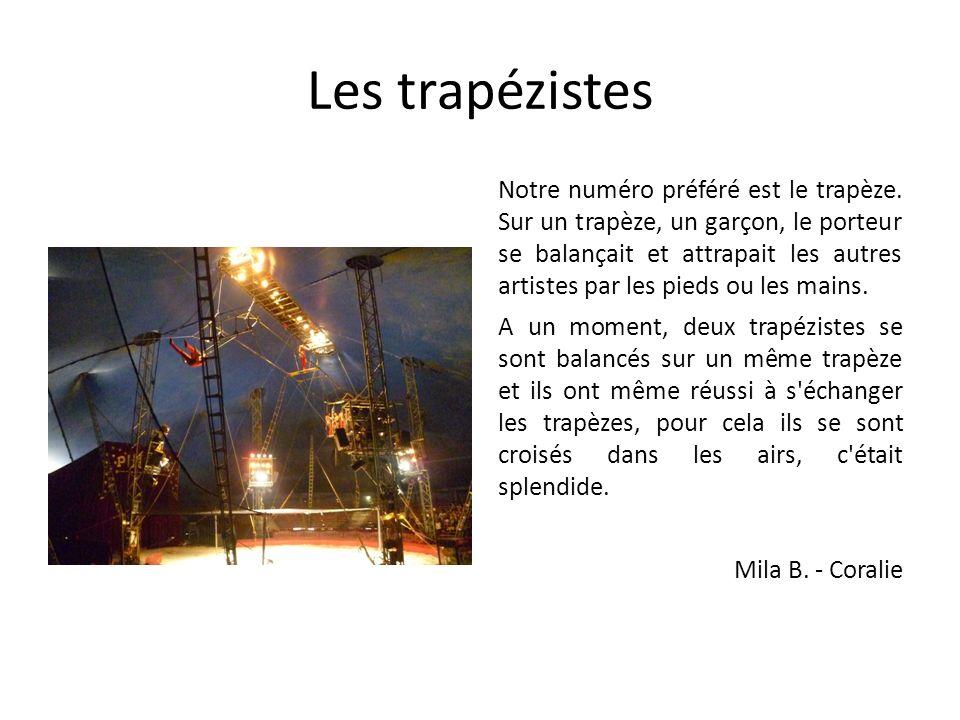 Les trapézistes Notre numéro préféré est le trapèze. Sur un trapèze, un garçon, le porteur se balançait et attrapait les autres artistes par les pieds