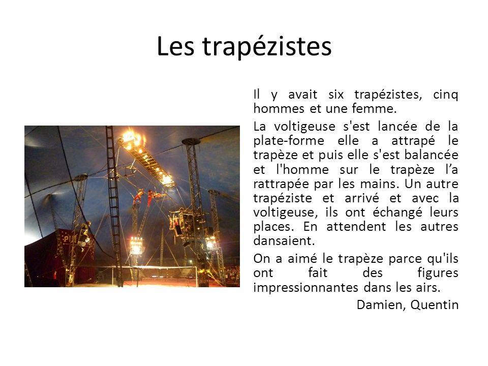 Les trapézistes Il y avait six trapézistes, cinq hommes et une femme. La voltigeuse s'est lancée de la plate-forme elle a attrapé le trapèze et puis e