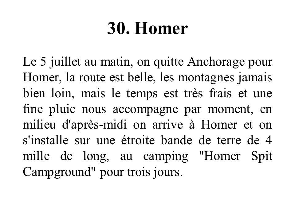 30. Homer Le 5 juillet au matin, on quitte Anchorage pour Homer, la route est belle, les montagnes jamais bien loin, mais le temps est très frais et u
