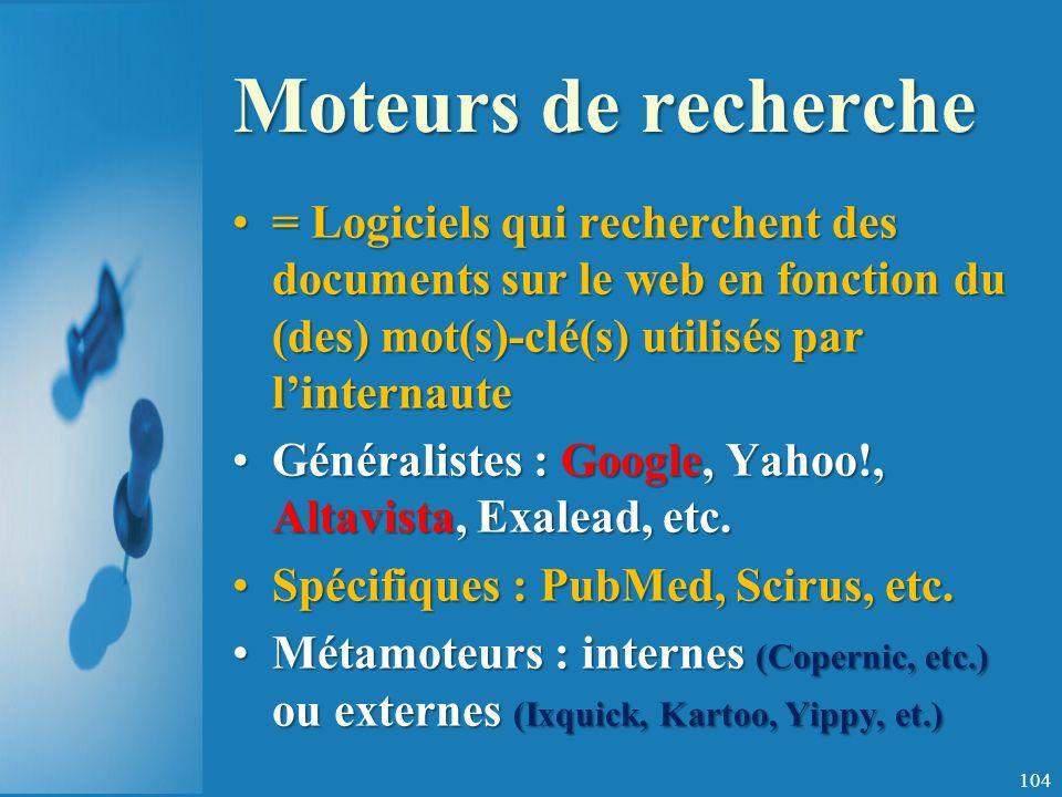 Moteurs de recherche = Logiciels qui recherchent des documents sur le web en fonction du (des) mot(s)-clé(s) utilisés par linternaute= Logiciels qui recherchent des documents sur le web en fonction du (des) mot(s)-clé(s) utilisés par linternaute Généralistes : Google, Yahoo!, Altavista, Exalead, etc.Généralistes : Google, Yahoo!, Altavista, Exalead, etc.