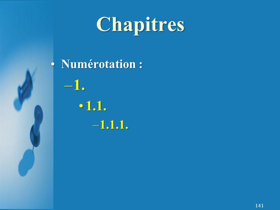 141 Numérotation :Numérotation : –1. 1.1.1.1. –1.1.1. Chapitres