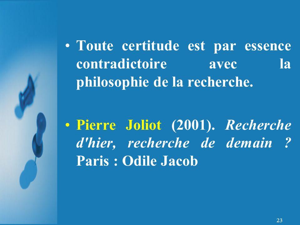 23 Toute certitude est par essence contradictoire avec la philosophie de la recherche.