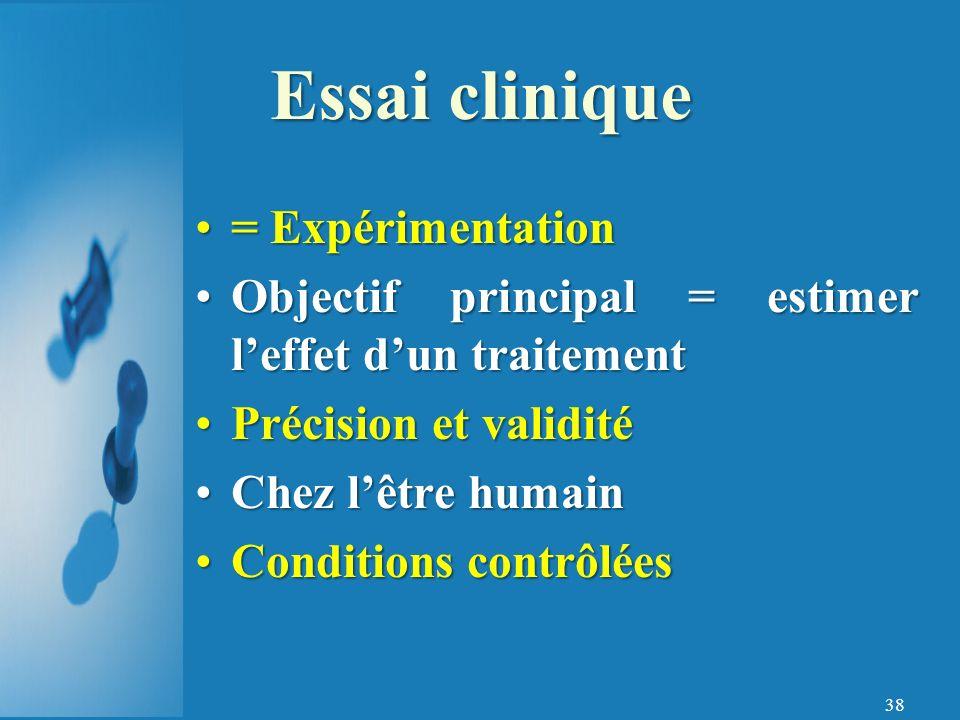 38 = Expérimentation Objectif principal = estimer leffet dun traitement Précision et validité Chez lêtre humain Conditions contrôlées Essai clinique