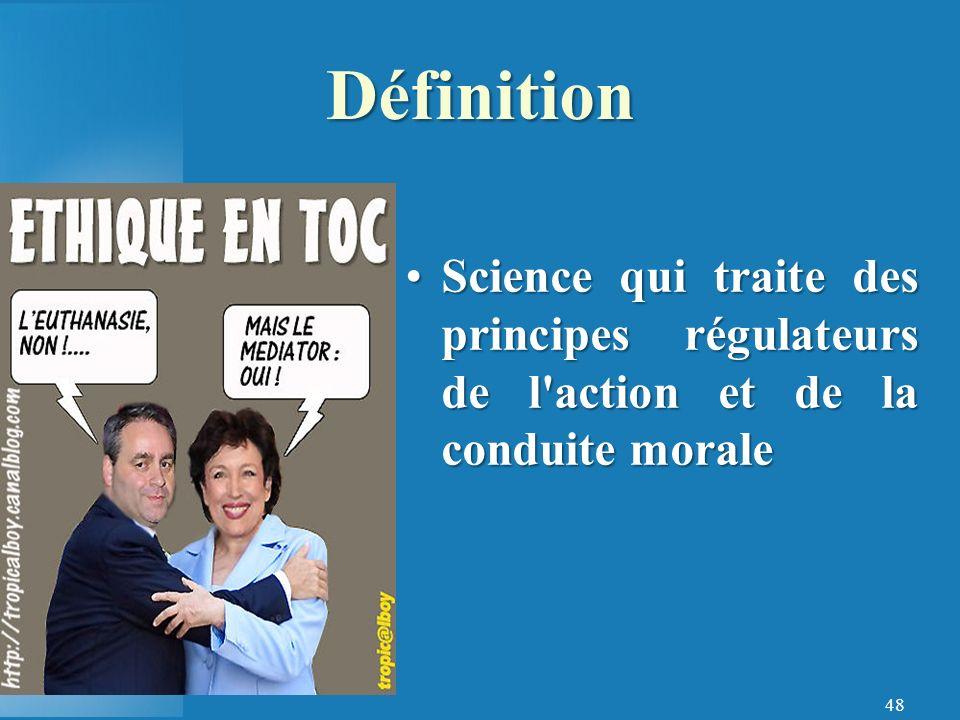 48 Science qui traite des principes régulateurs de l action et de la conduite moraleScience qui traite des principes régulateurs de l action et de la conduite morale Définition