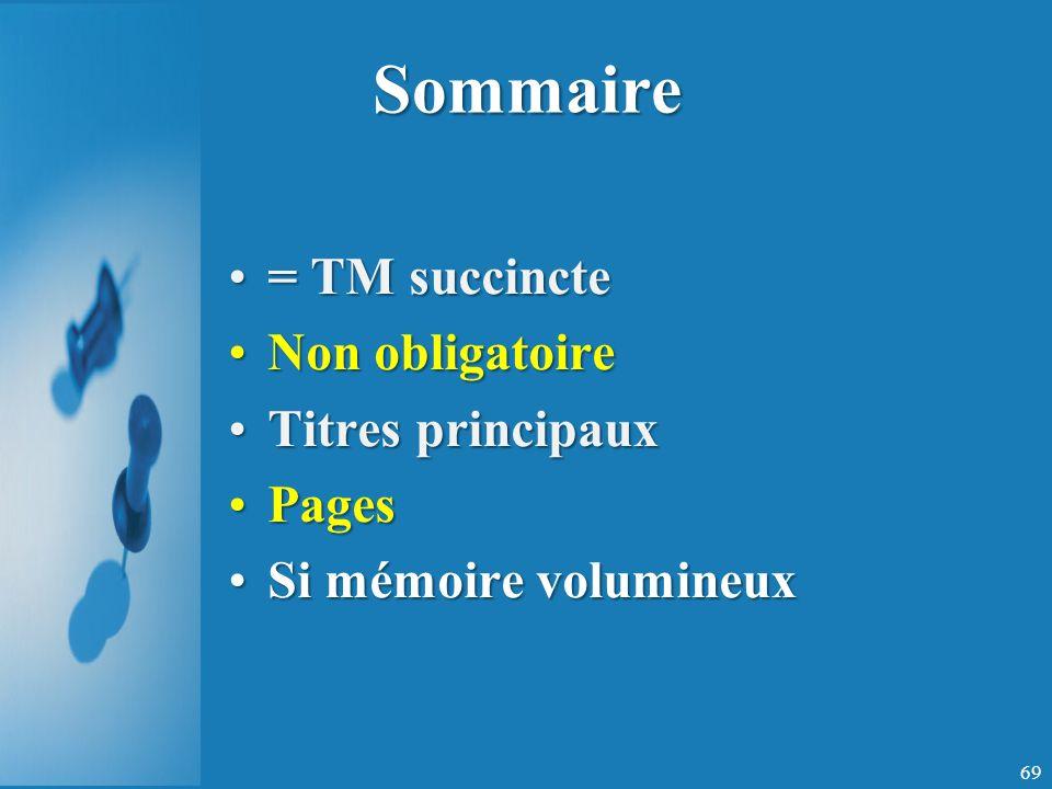 Sommaire = TM succincte= TM succincte Non obligatoireNon obligatoire Titres principauxTitres principaux PagesPages Si mémoire volumineuxSi mémoire volumineux 69