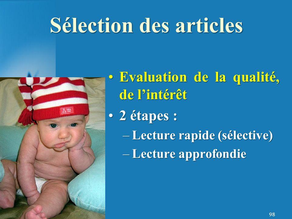 98 Evaluation de la qualité, de lintérêtEvaluation de la qualité, de lintérêt 2 étapes :2 étapes : –Lecture rapide (sélective) –Lecture approfondie Sélection des articles