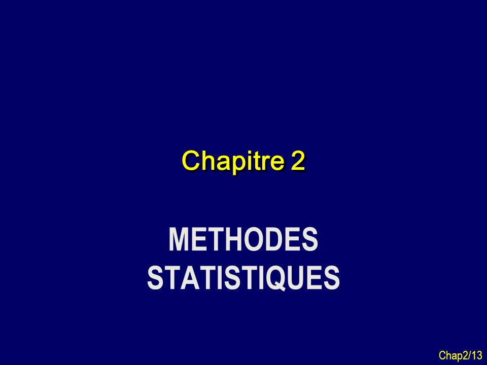 Chap2/13 Chapitre 2 METHODES STATISTIQUES