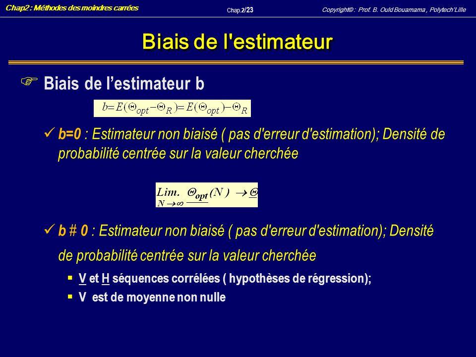 Copyright© : Prof. B. Ould Bouamama, PolytechLille Chap2 : Méthodes des moindres carrées Chap.2 / 23 Biais de l'estimateur F Biais de lestimateur b b=