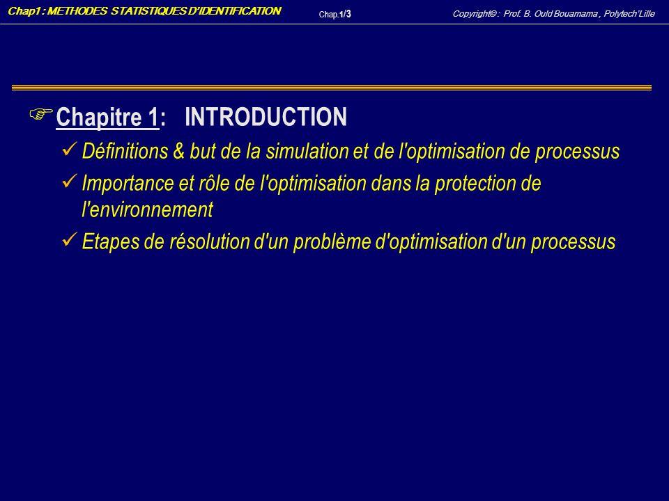 Copyright© : Prof. B. Ould Bouamama, PolytechLille Chap1 : METHODES STATISTIQUES DIDENTIFICATION Chap.1 / 3 F Chapitre 1: INTRODUCTION Définitions & b