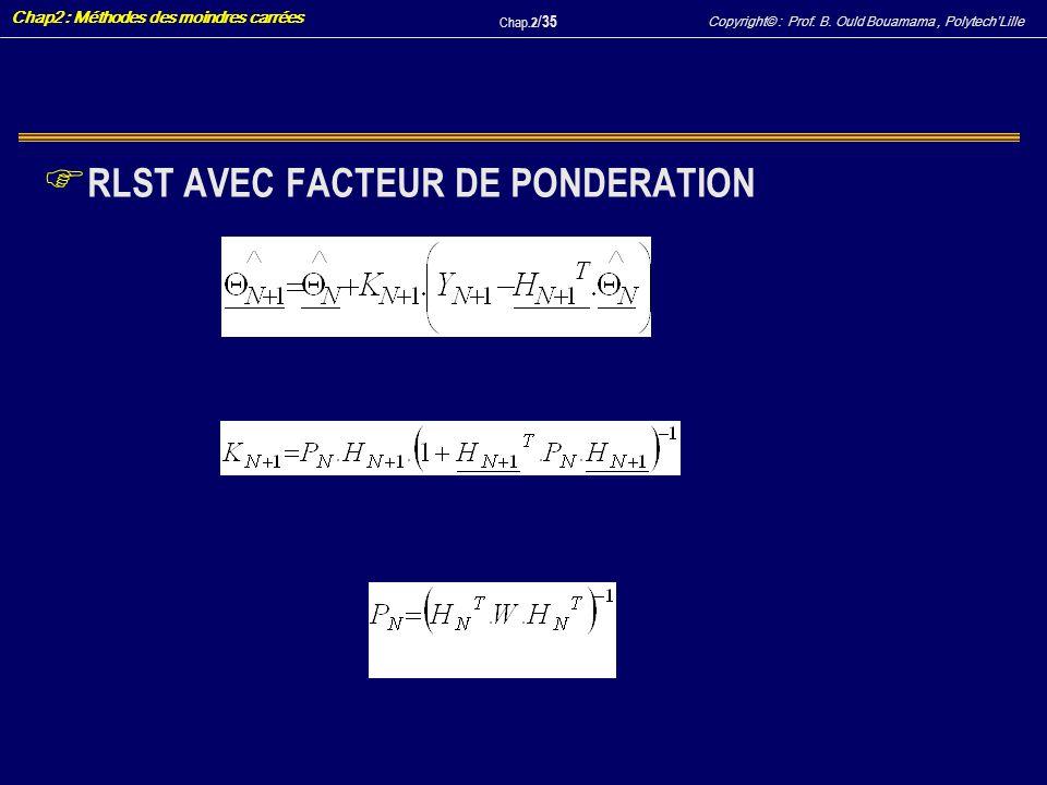Copyright© : Prof. B. Ould Bouamama, PolytechLille Chap2 : Méthodes des moindres carrées Chap.2 / 35 F RLST AVEC FACTEUR DE PONDERATION