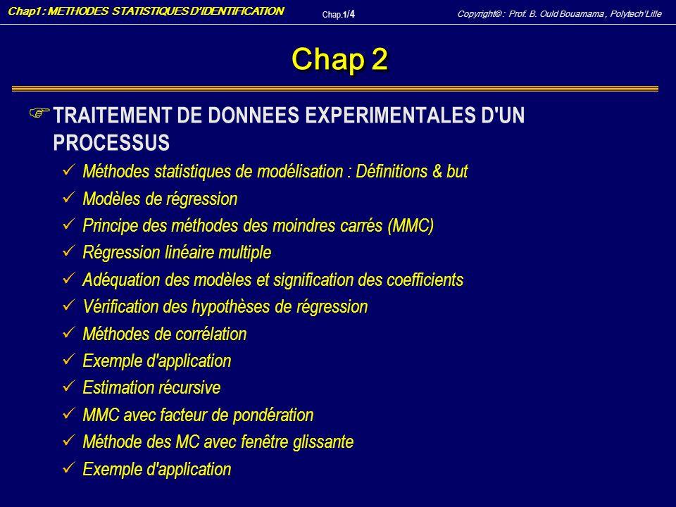 Copyright© : Prof. B. Ould Bouamama, PolytechLille Chap1 : METHODES STATISTIQUES DIDENTIFICATION Chap.1 / 4 Chap 2 F TRAITEMENT DE DONNEES EXPERIMENTA