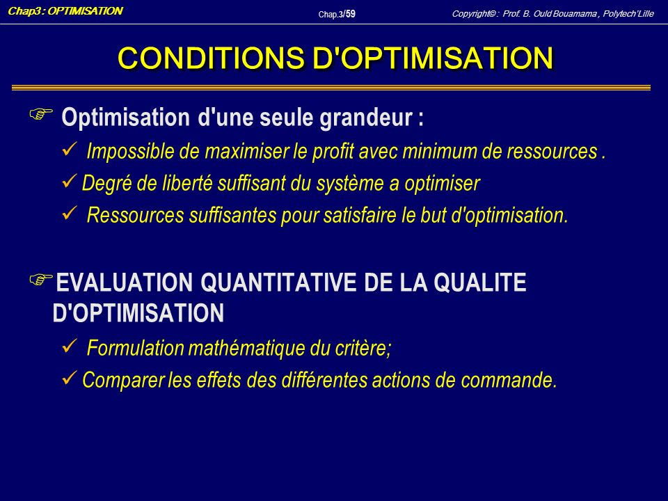 Copyright© : Prof. B. Ould Bouamama, PolytechLille Chap3 : OPTIMISATION Chap.3 / 59 CONDITIONS D'OPTIMISATION F Optimisation d'une seule grandeur : Im