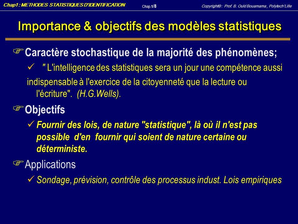 Copyright© : Prof. B. Ould Bouamama, PolytechLille Chap1 : METHODES STATISTIQUES DIDENTIFICATION Chap.1 / 8 Importance & objectifs des modèles statist