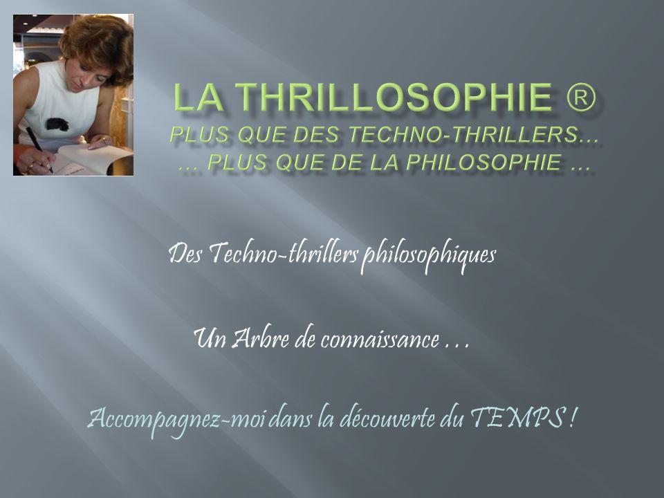 Des Techno-thrillers philosophiques Un Arbre de connaissance … Accompagnez-moi dans la découverte du TEMPS !