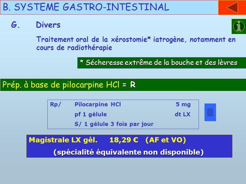 Traitement oral de la xérostomie* iatrogène, notamment en cours de radiothérapie B. SYSTEME GASTRO-INTESTINAL G.Divers = R Prép. à base de pilocarpine