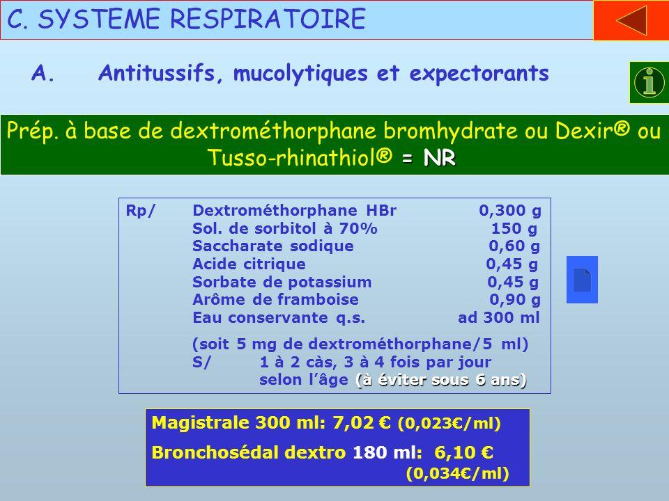 C. SYSTEME RESPIRATOIRE A.Antitussifs, mucolytiques et expectorants Rp/Dextrométhorphane HBr 0,300 g Sol. de sorbitol à 70% 150 g Saccharate sodique 0