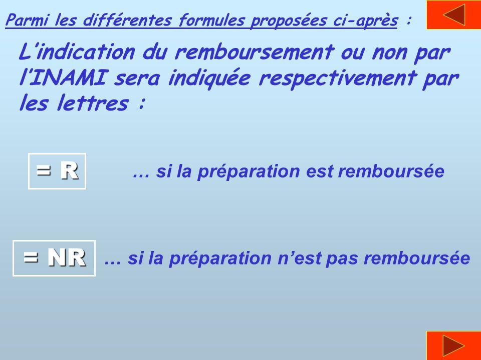 Parmi les différentes formules proposées ci-après : Lindication du remboursement ou non par lINAMI sera indiquée respectivement par les lettres : = R