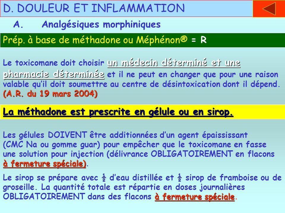 A.Analgésiques morphiniques D. DOULEUR ET INFLAMMATION Prép. à base de méthadone ou Méphénon® = R un médecin déterminé et une pharmacie déterminée (A.
