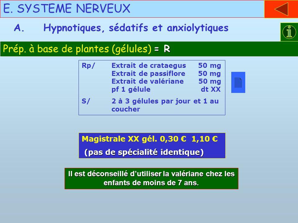 E. SYSTEME NERVEUX = R Prép. à base de plantes (gélules) = R A.Hypnotiques, sédatifs et anxiolytiques Rp/Extrait de crataegus 50 mg Extrait de passifl