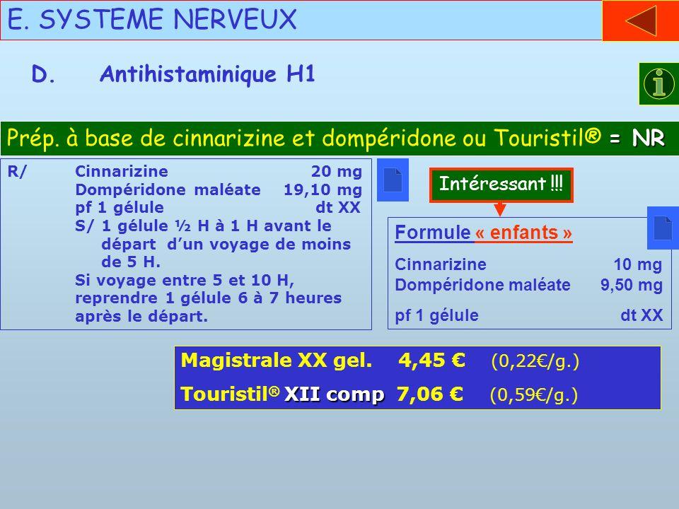 E. SYSTEME NERVEUX D.Antihistaminique H1 = NR Prép. à base de cinnarizine et dompéridone ou Touristil® = NR R/Cinnarizine 20 mg Dompéridone maléate 19