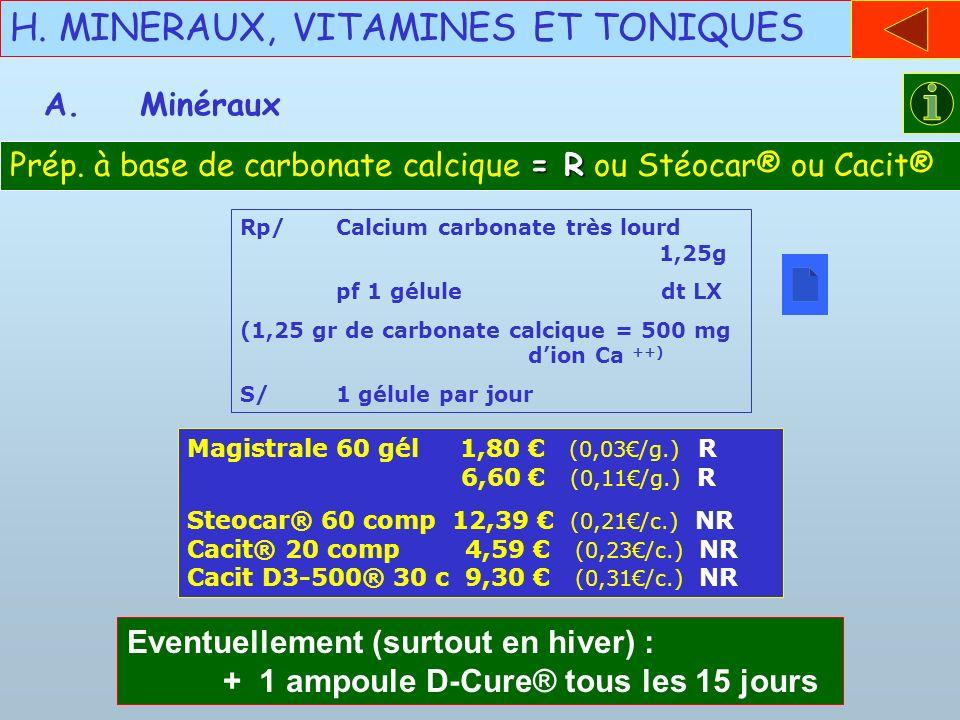 H. MINERAUX, VITAMINES ET TONIQUES A.Minéraux = R Prép. à base de carbonate calcique = R ou Stéocar® ou Cacit® Rp/Calcium carbonate très lourd 1,25g p
