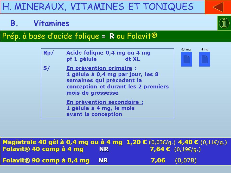 H. MINERAUX, VITAMINES ET TONIQUES B.Vitamines = R Prép. à base dacide folique = R ou Folavit® Rp/Acide folique 0,4 mg ou 4 mg pf 1 gélule dt XL S/En