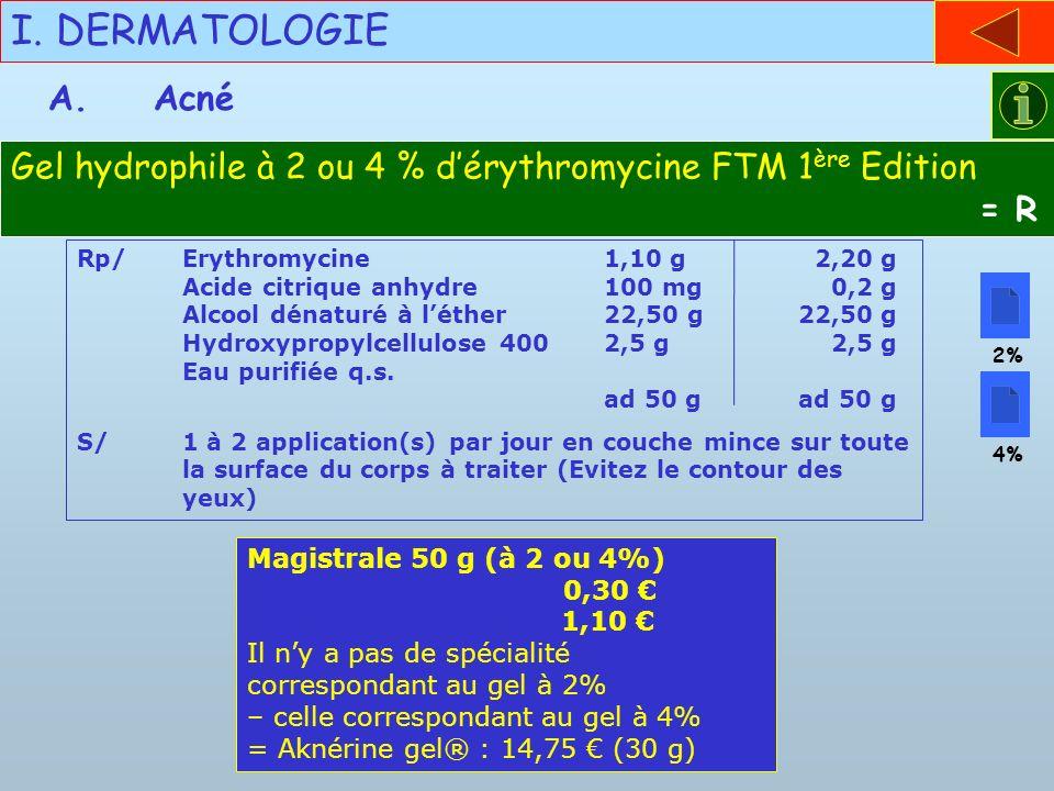 I. DERMATOLOGIE Rp/Erythromycine 1,10 g 2,20 g Acide citrique anhydre 100 mg 0,2 g Alcool dénaturé à léther 22,50 g 22,50 g Hydroxypropylcellulose 400