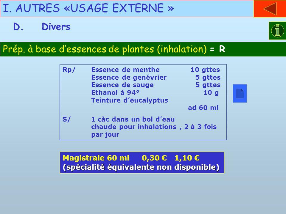 I. AUTRES «USAGE EXTERNE » D.Divers Prép. à base dessences de plantes (inhalation) = R Rp/Essence de menthe 10 gttes Essence de genévrier 5 gttes Esse