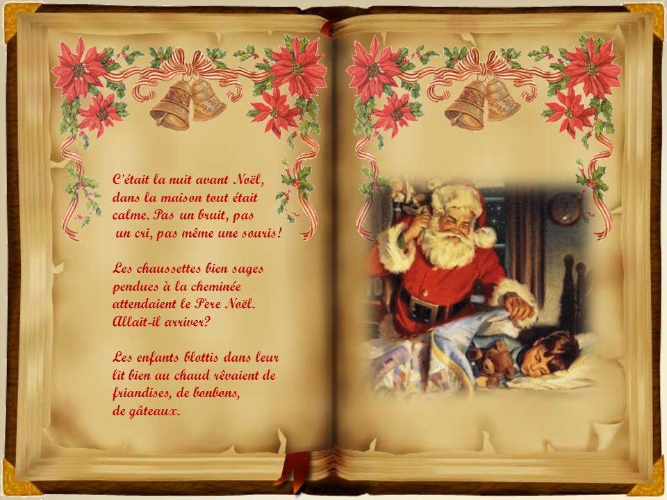 La nuit avant Noël le premier conte du Père Noël, d après Clément Clarke Moore (publié pour la première fois dans le journal Sentinel, de New York, le journal Sentinel, de New York, le 23 décembre 1823.) le 23 décembre 1823.) Texte et images du Net Gifs : Net+personnelles Chant; Roberto Alagna