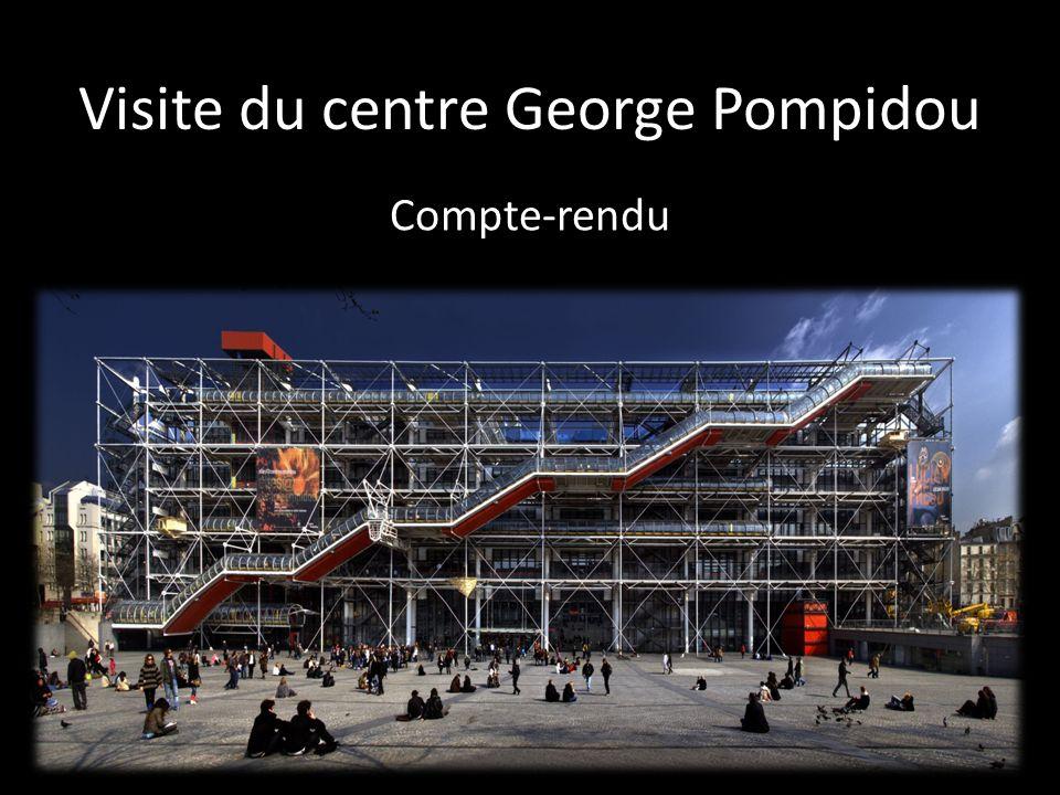 Visite du centre George Pompidou Compte-rendu