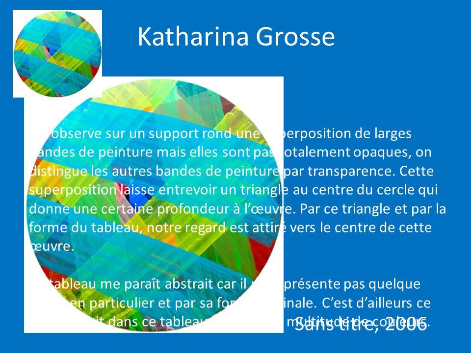 Katharina Grosse Sans titre, 2006 On observe sur un support rond une superposition de larges bandes de peinture mais elles sont pas totalement opaques