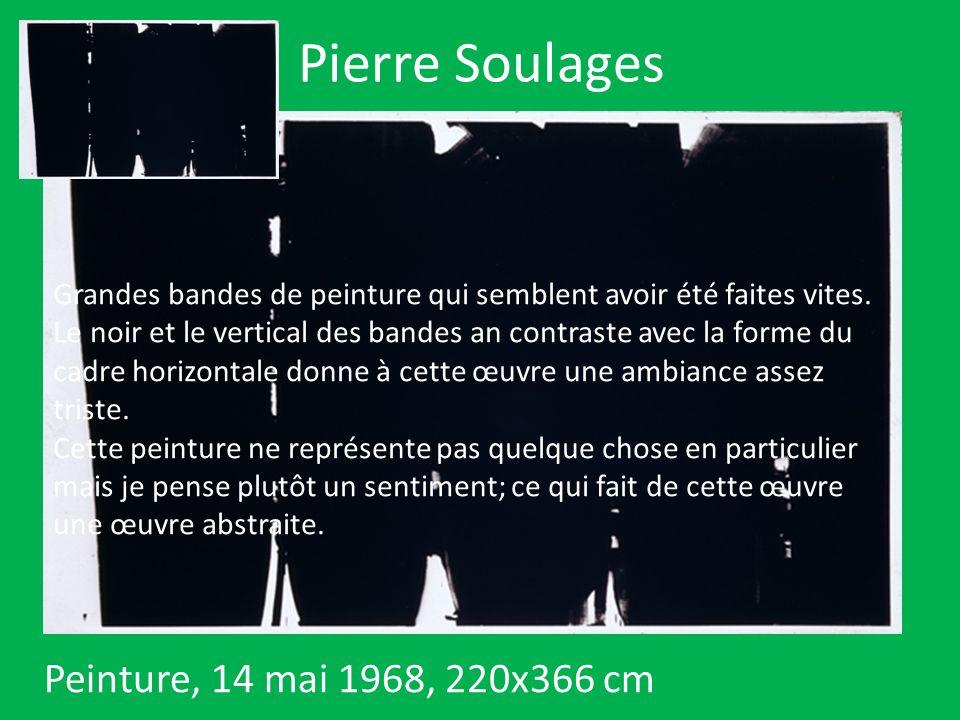 Pierre Soulages Peinture, 14 mai 1968, 220x366 cm Grandes bandes de peinture qui semblent avoir été faites vites. Le noir et le vertical des bandes an