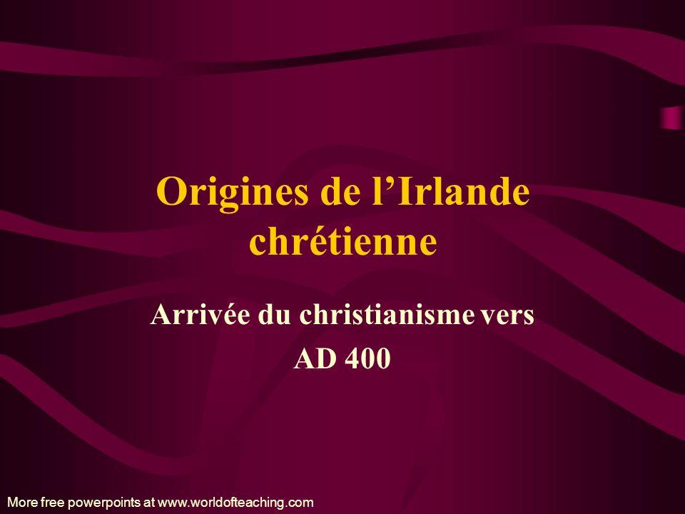 Origines de lIrlande chrétienne Arrivée du christianisme vers AD 400 More free powerpoints at www.worldofteaching.com