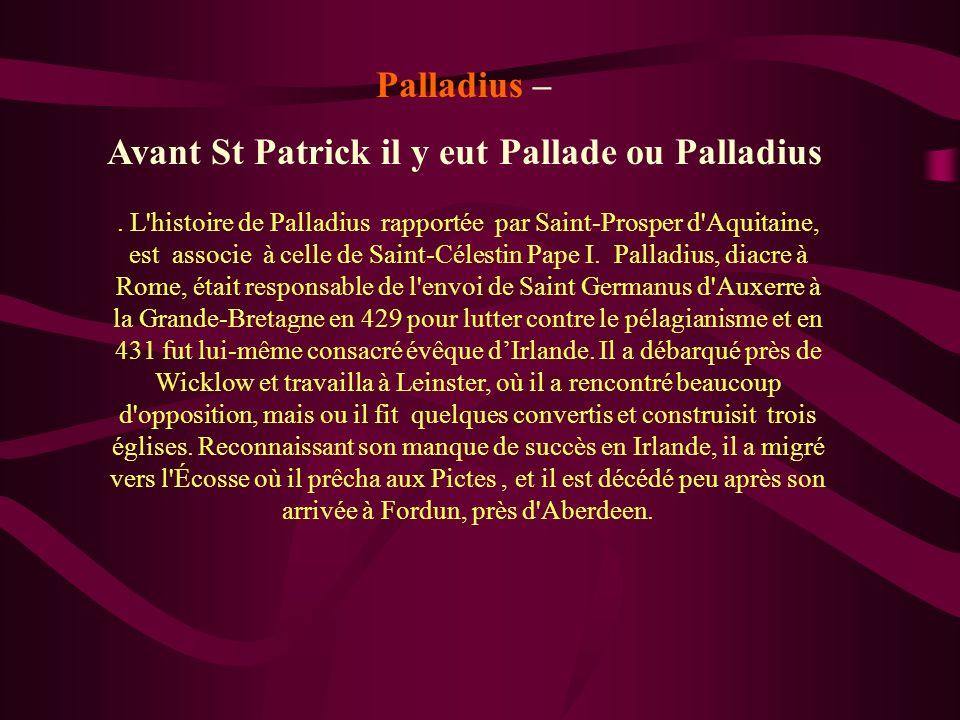 . L'histoire de Palladius rapportée par Saint-Prosper d'Aquitaine, est associe à celle de Saint-Célestin Pape I. Palladius, diacre à Rome, était respo