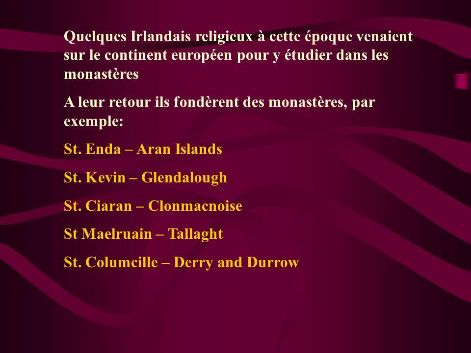 Quelques Irlandais religieux à cette époque venaient sur le continent européen pour y étudier dans les monastères A leur retour ils fondèrent des mona