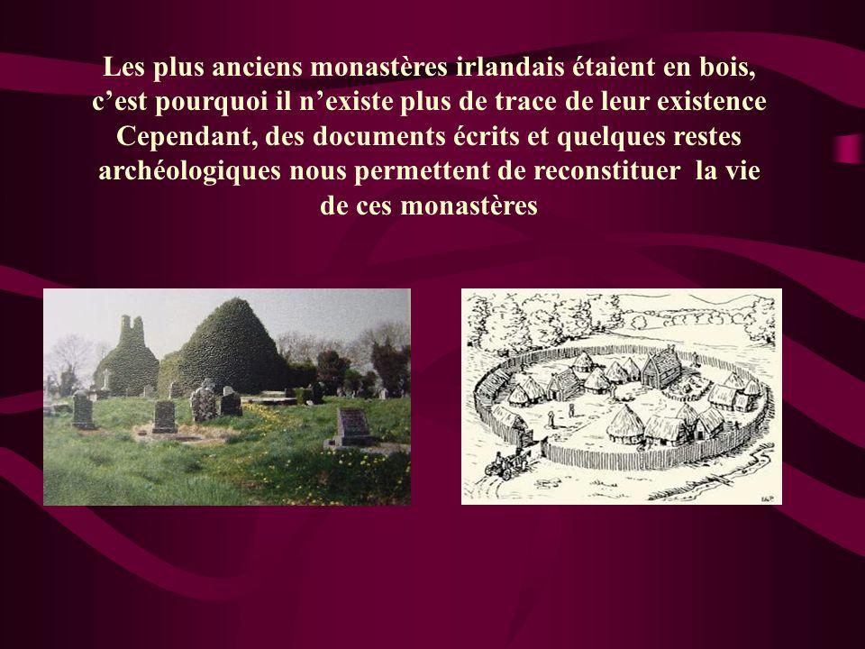 Les plus anciens monastères irlandais étaient en bois, cest pourquoi il nexiste plus de trace de leur existence Cependant, des documents écrits et que