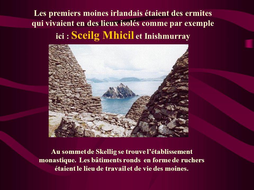 Les premiers moines irlandais étaient des ermites qui vivaient en des lieux isolés comme par exemple ici : Sceilg Mhicil et Inishmurray Au sommet de S