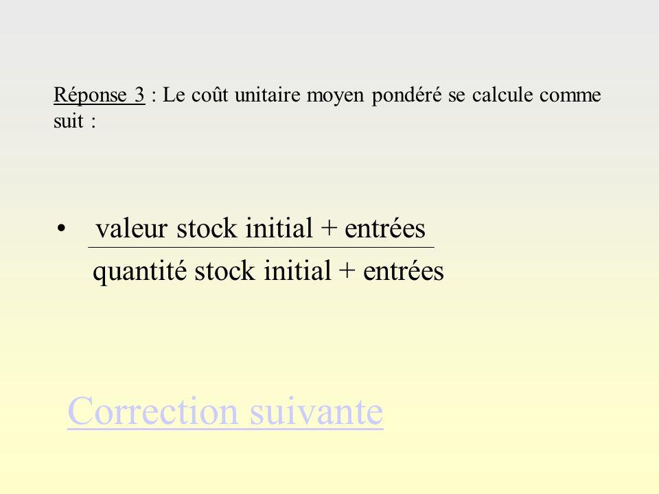 R é p o ns e 2 Correction suivante Réponse 2 : Léquilibre du compte de stock est respectée si… SI + Entrées - Sorties = SF