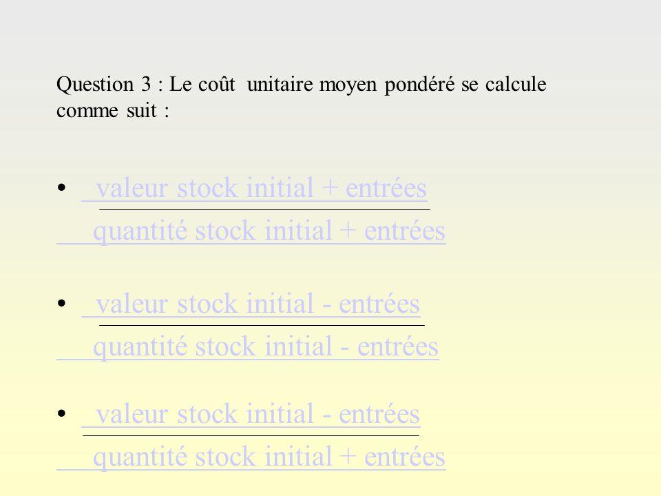 Questi on 2 Question 2 : Léquilibre du compte de stock est respectée si… SI - Entrées + Sorties = SF SI+Entrées + Sorties = SF SI + Entrées - Sorties