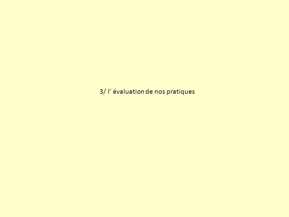 3/ l évaluation de nos pratiques