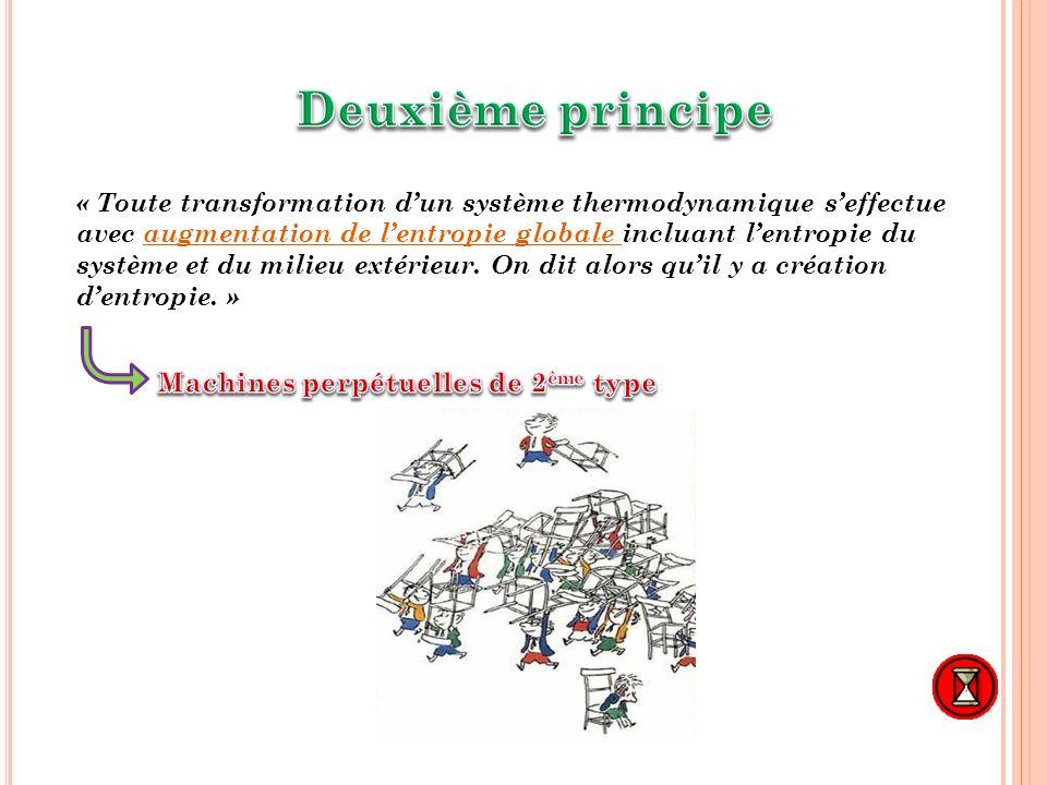 « Toute transformation dun système thermodynamique seffectue avec augmentation de lentropie globale incluant lentropie du système et du milieu extérie