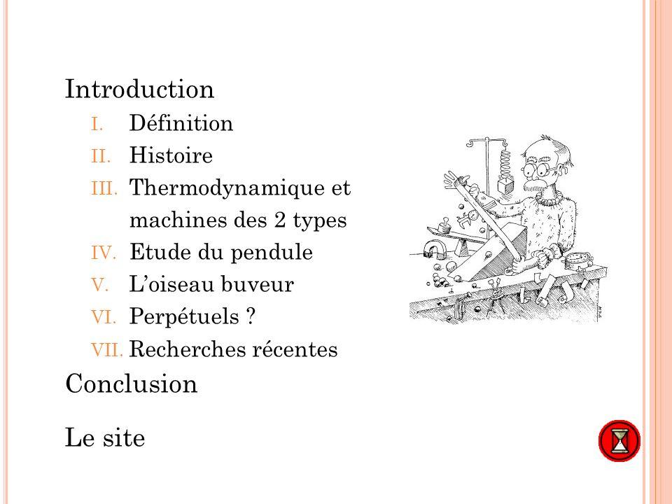 Introduction I. Définition II. Histoire III. Thermodynamique et machines des 2 types IV. Etude du pendule V. Loiseau buveur VI. Perpétuels ? VII. Rech