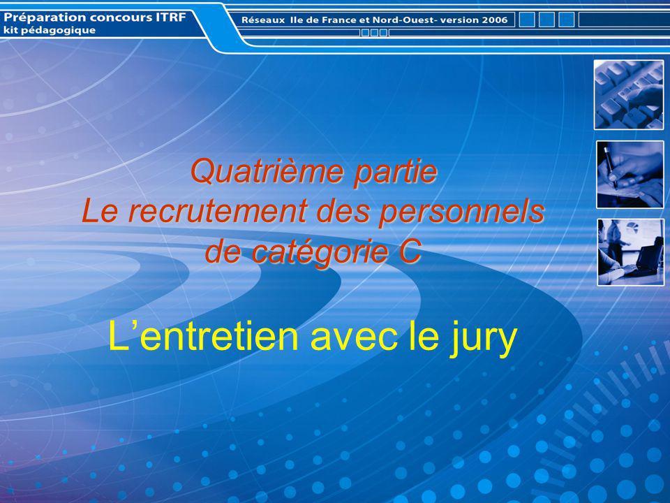 Quatrième partie Le recrutement des personnels de catégorie C Quatrième partie Le recrutement des personnels de catégorie C Lentretien avec le jury