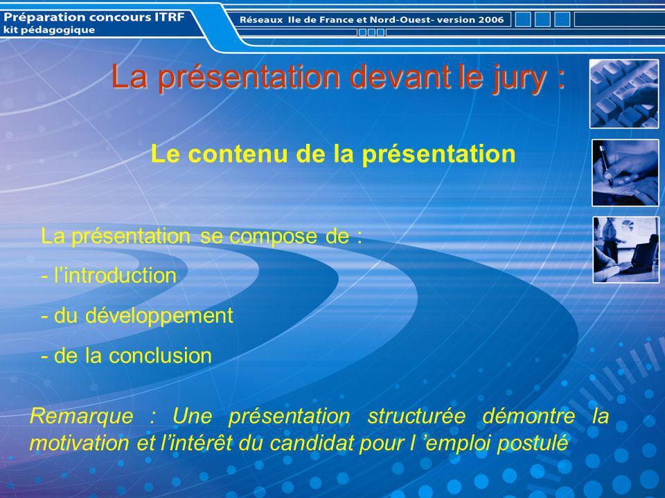 La présentation devant le jury : Remarque : Pour chacune des expériences rappeler létablissement, les fonctions exercées, les activités et son environnement professionnel (relations internes et externes et donner des chiffres) Comment préparer sa présentation .