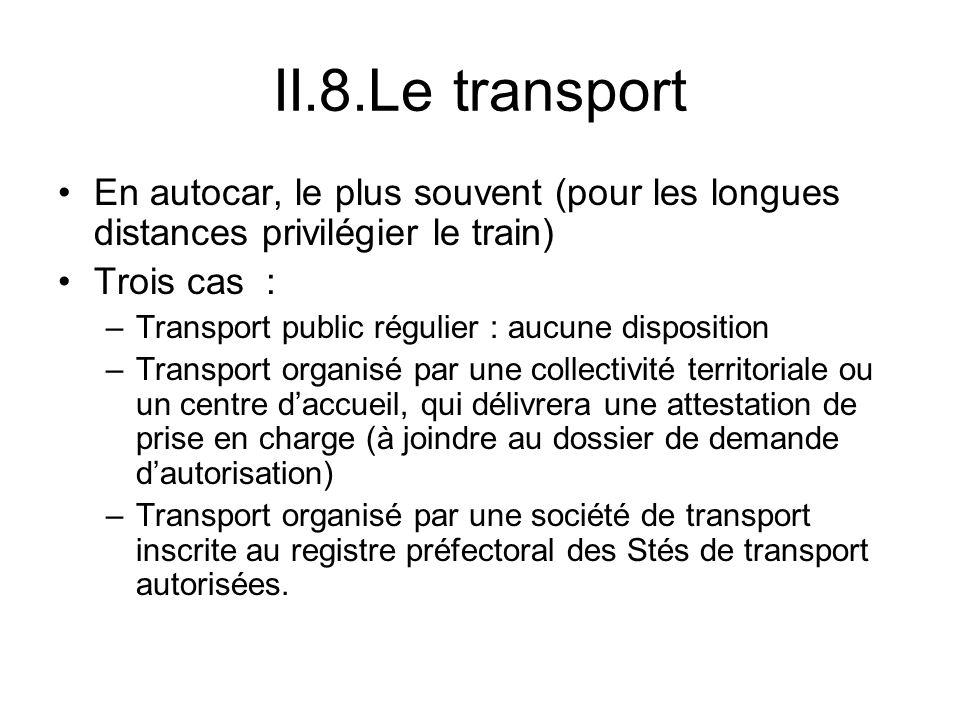 II.8.Le transport En autocar, le plus souvent (pour les longues distances privilégier le train) Trois cas : –Transport public régulier : aucune dispos