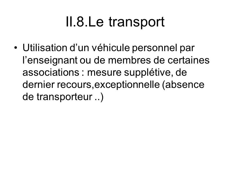 II.8.Le transport Utilisation dun véhicule personnel par lenseignant ou de membres de certaines associations : mesure supplétive, de dernier recours,exceptionnelle (absence de transporteur..)